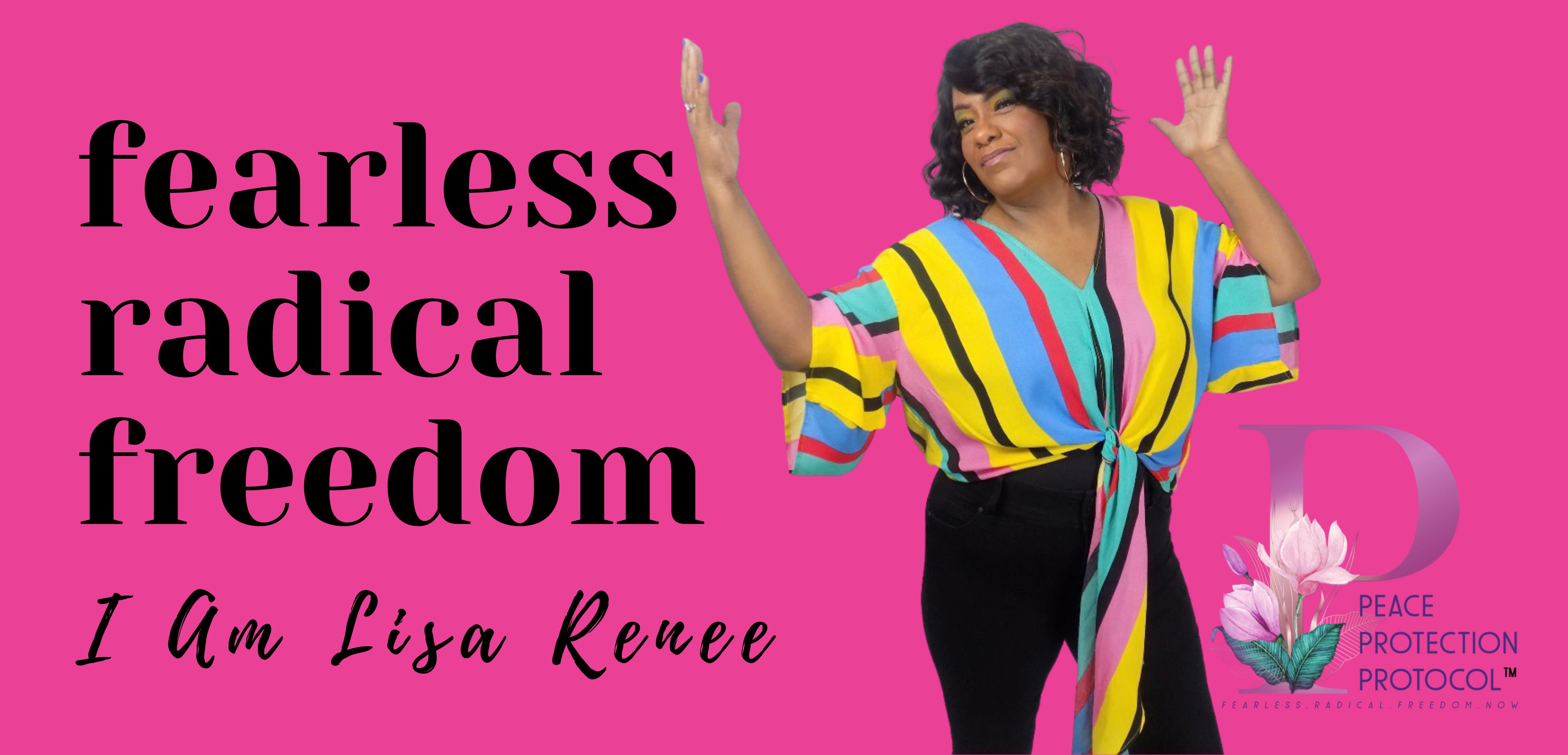 Fearless Radical Freedom I Am Lisa Renee Slogan